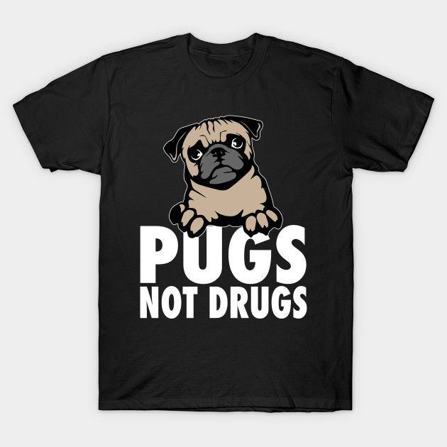 Funny Pugs Not Drugs T-Shirts, Hoodies for Men, Women