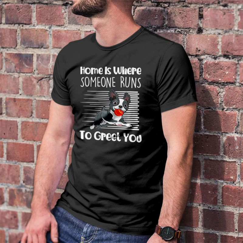 Home Is Where Someone Runs To Greet You Boston Terrier Men's T-Shirt