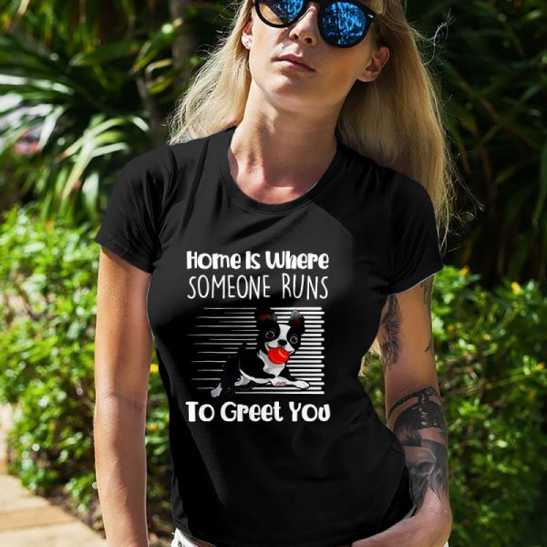 Home Is Where Someone Runs To Greet You Boston Terrier Women's T-Shirt