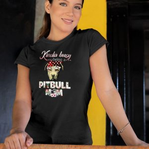 Kinda Busy Being A Pitbull Mom Women's T-Shirt