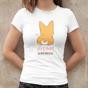 Life Is Short So Are My Legs Corgi Women's T-Shirt