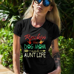 Rockin the Dog Mom and Aunt Life Meme Women's T-Shirt