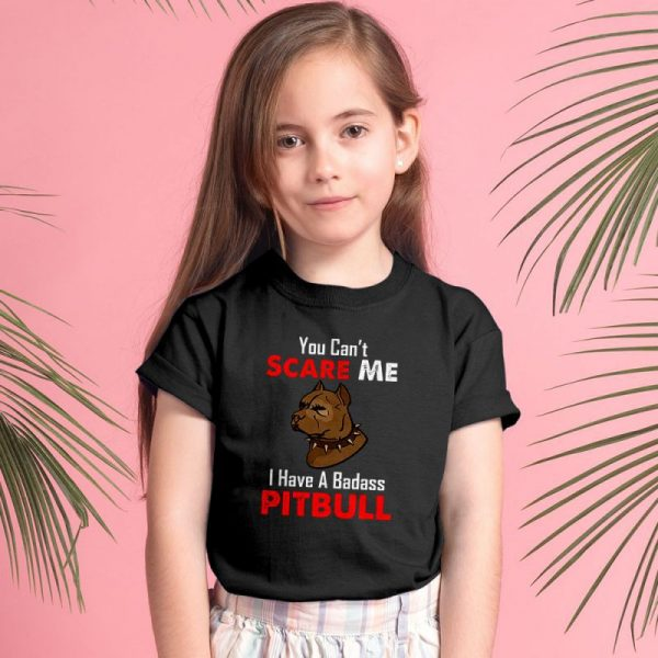 You Can't Scare Me I Have A Badass Pitbull Unisex Youth Kids T-Shirt