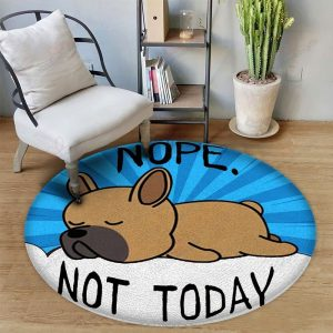 French Bulldog Nope Not Today Gs-cl-dt0806 Round Carpet Floor Rug Sport Decor Gift Floor Decor Living Room Carpet Rug Area RugBig Sale Round Rug 280859